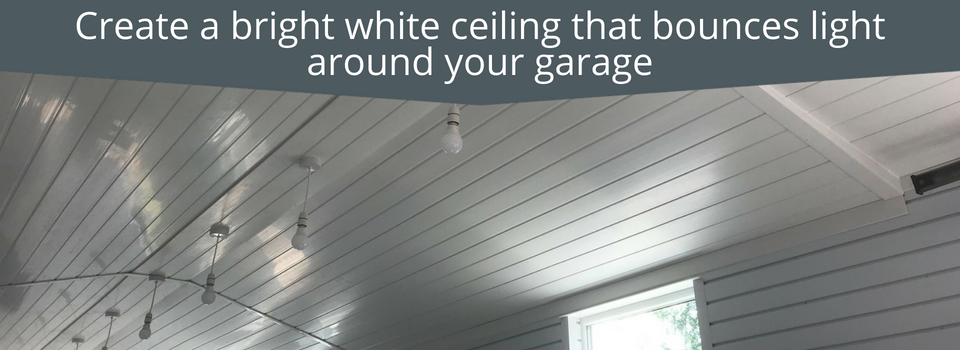 Create a bright white ceiling that bounces light around your garage